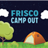Frisco Camp Out